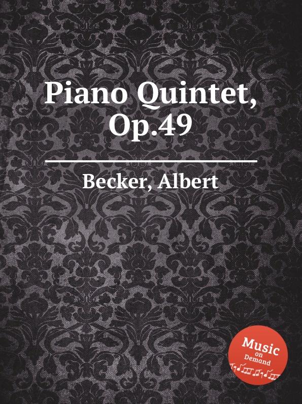 A. Becker Piano Quintet, Op.49 w berger piano quintet op 95