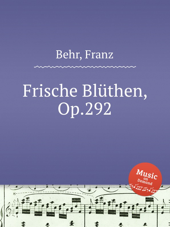 F. Behr Frische Bluthen, Op.292 цена и фото