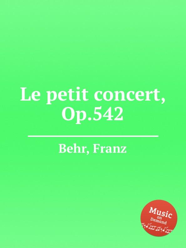 F. Behr Le petit concert, Op.542 цена и фото