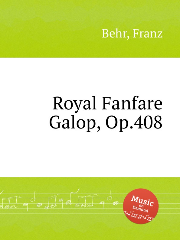 F. Behr Royal Fanfare Galop, Op.408 цена и фото