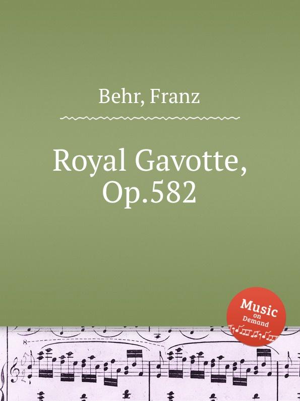 F. Behr Royal Gavotte, Op.582 f neruda gavotte for cello op 54
