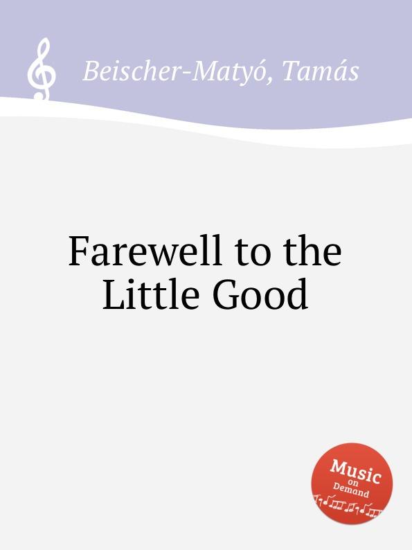 T. Beischer-Matyó Farewell to the Little Good t beischer matyó omagyar maria siralom