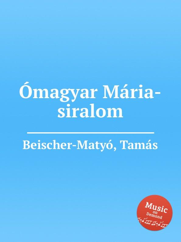 T. Beischer-Matyó Omagyar Maria-siralom t beischer matyó omagyar maria siralom