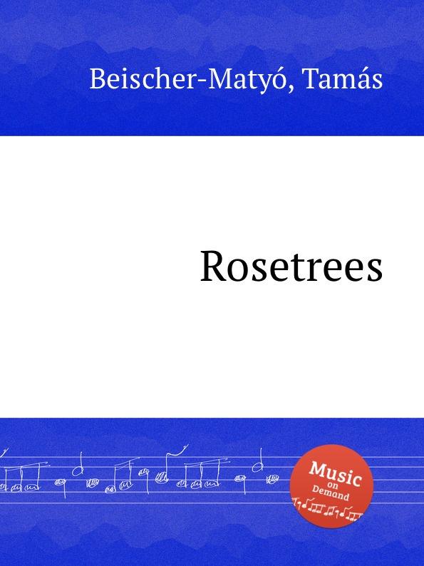 T. Beischer-Matyó Rosetrees t beischer matyó omagyar maria siralom
