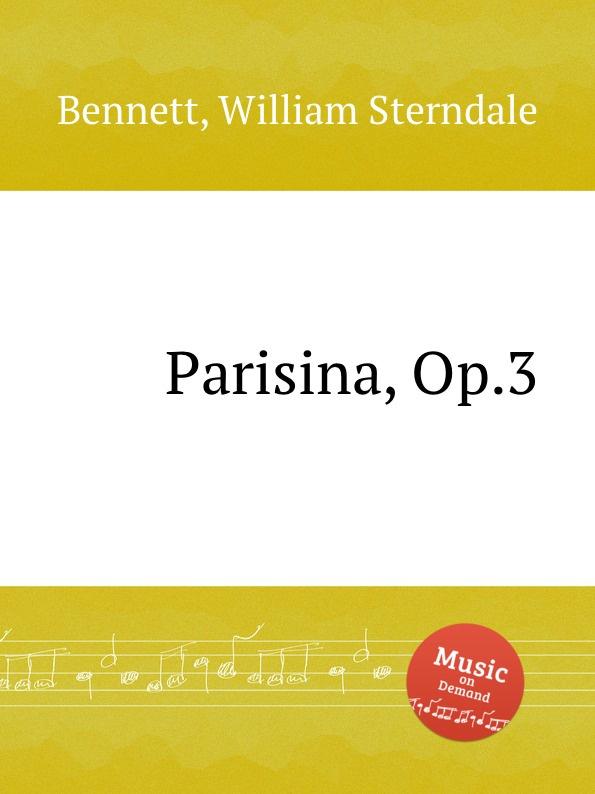 W.S. Bennett Parisina, Op.3 к черни 3 фантазии на оперу доницетти паризина 3 fantasies on donzietti s opera parisina op 327