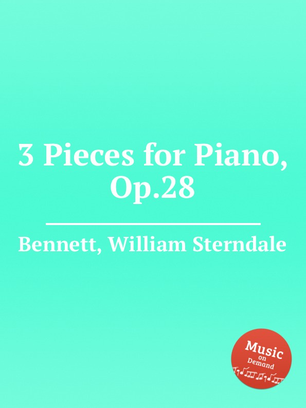 W.S. Bennett 3 Pieces for Piano, Op.28