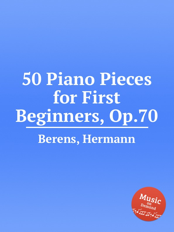 H. Berens 50 Piano Pieces for First Beginners, Op.70 h hopekirk 3 pieces for piano