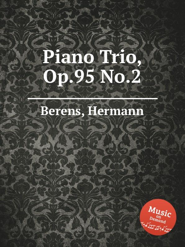 H. Berens Piano Trio, Op.95 No.2 é broustet piano trio no 2 op 42