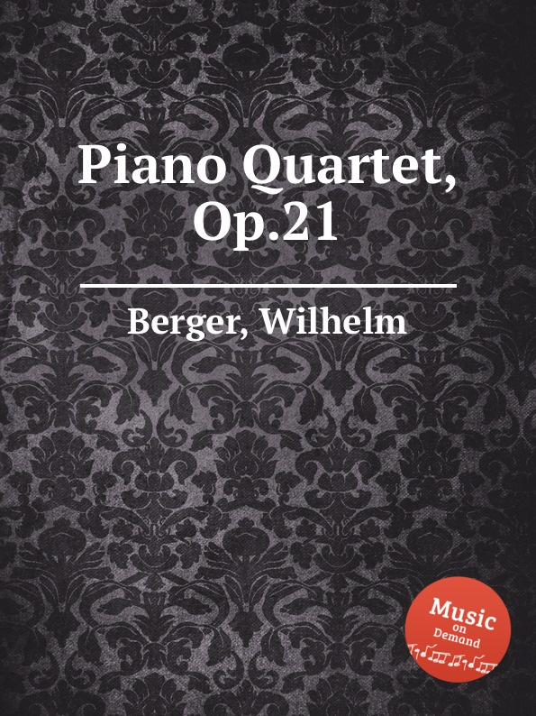 W. Berger Piano Quartet, Op.21 w berger piano quintet op 95