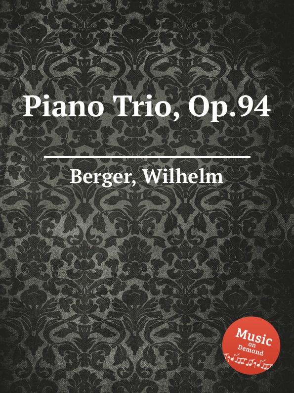 W. Berger Piano Trio, Op.94 w berger piano quintet op 95