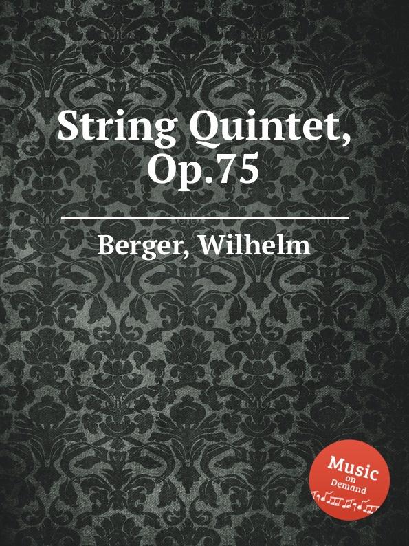 W. Berger String Quintet, Op.75 w berger piano quintet op 95