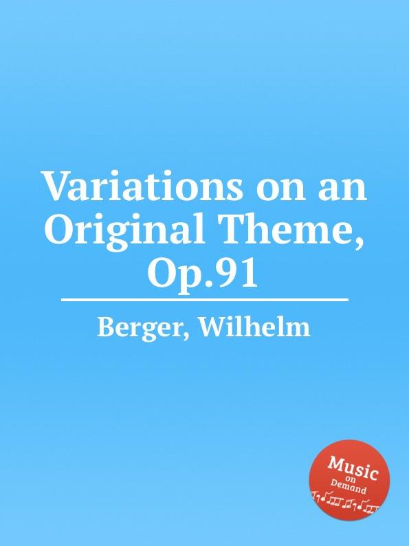 W. Berger Variations on an Original Theme, Op.91 w berger piano quintet op 95