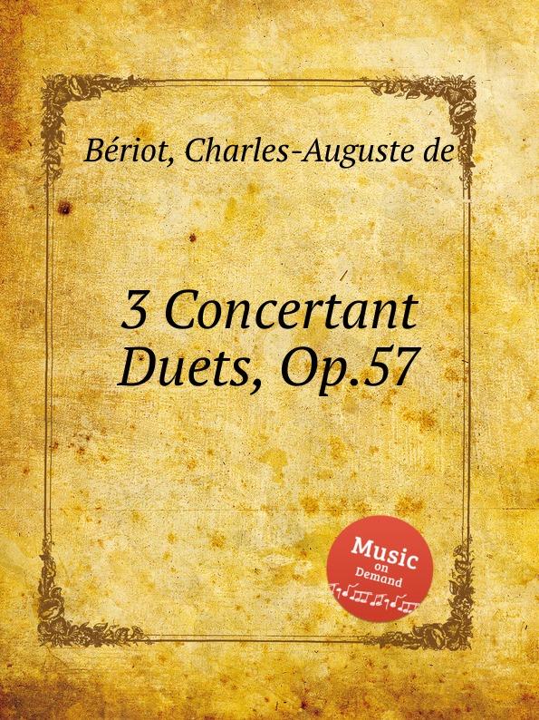 C.-A. de Bériot 3 Concertant Duets, Op.57 c a de bériot 12 easy duos for 2 violins op 87