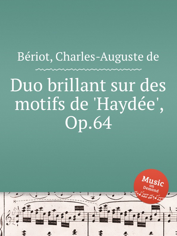 C.-A. de Bériot Duo brillant sur des motifs de .Haydee., Op.64 m berson grand duo brillant on motifs of bellini op 16