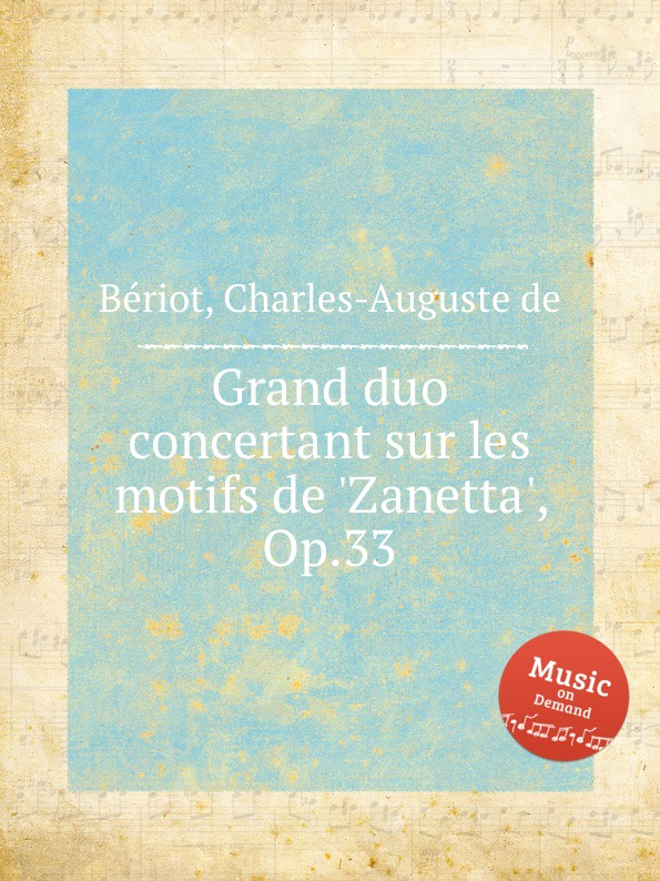 C.-A. de Bériot Grand duo concertant sur les motifs de .Zanetta., Op.33 m berson grand duo brillant on motifs of bellini op 16