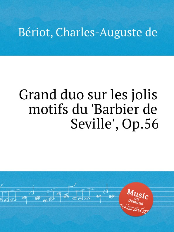 C.-A. de Bériot Grand duo sur les jolis motifs du .Barbier de Seville., Op.56 m berson grand duo brillant on motifs of bellini op 16