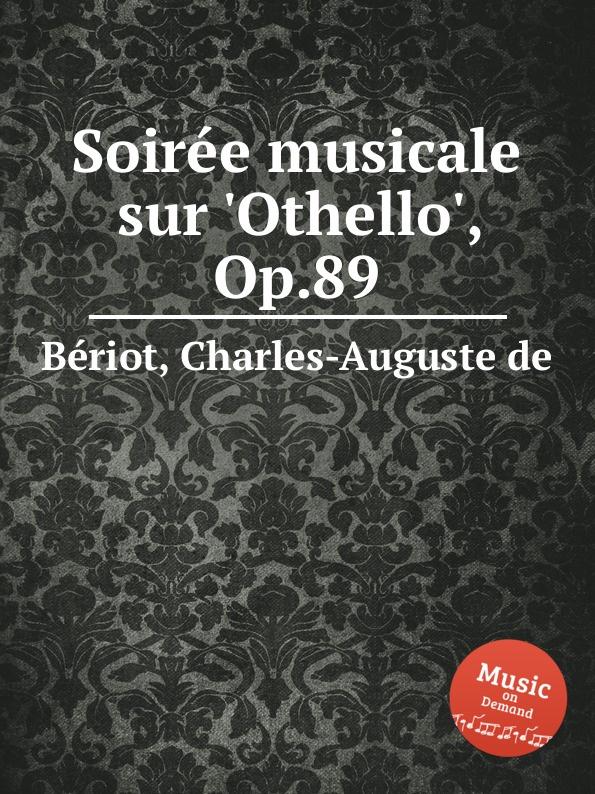 C.-A. de Bériot Soiree musicale sur .Othello., Op.89 c a de bériot duo brillant sur des motifs de haydee op 64