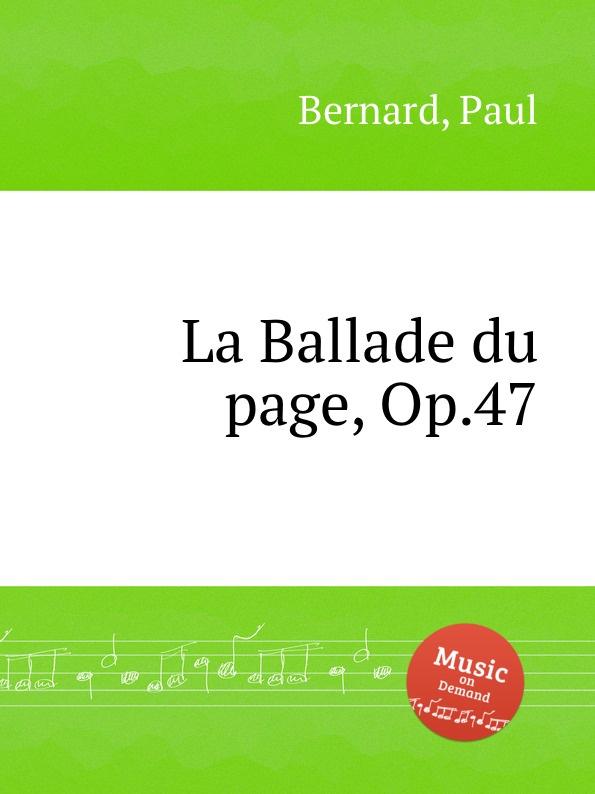 P. Bernard La Ballade du page, Op.47 paul page 1