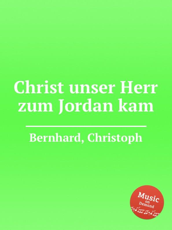 C. Bernhard Christ unser Herr zum Jordan kam d buxtehude christ unser herr zum jordan kam buxwv 180