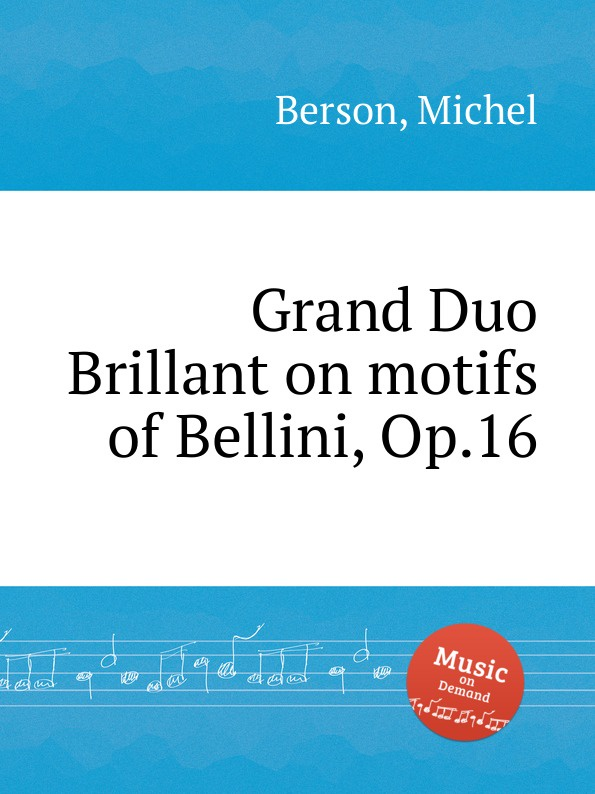 M. Berson Grand Duo Brillant on motifs of Bellini, Op.16 m berson grand duo brillant on motifs of bellini op 16