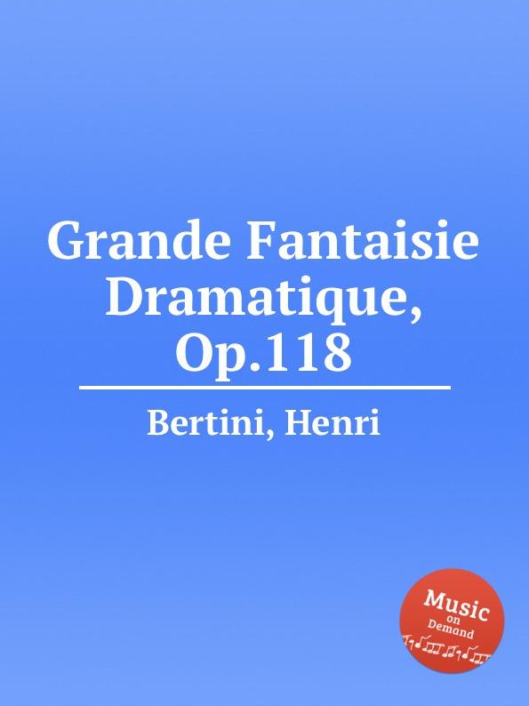 H. Bertini Grande Fantaisie Dramatique, Op.118 h bertini 24 etudes op 29