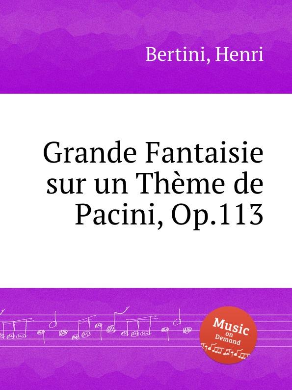 H. Bertini Grande Fantaisie sur un Theme de Pacini, Op.113 m carcassi fantaisie sur les motifs du serment op 45