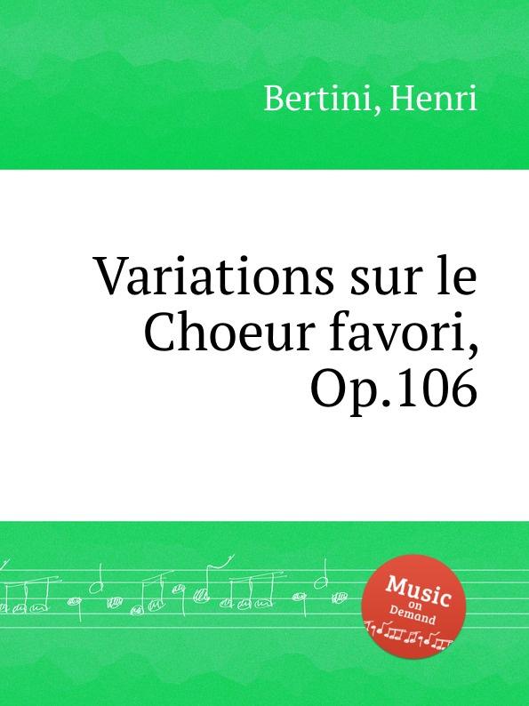 H. Bertini Variations sur le Choeur favori, Op.106