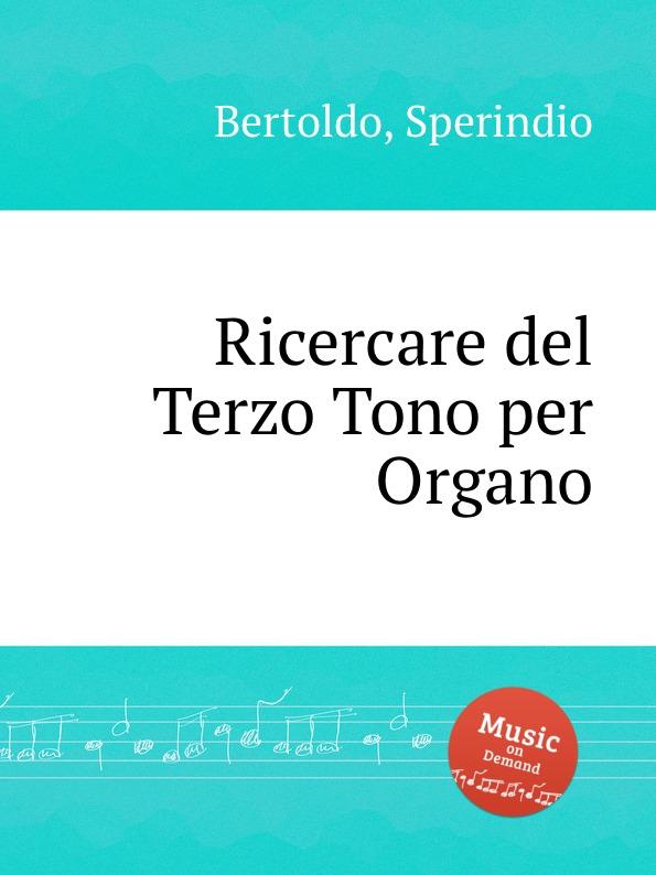 S. Bertoldo Ricercare del Terzo Tono per Organo цена и фото