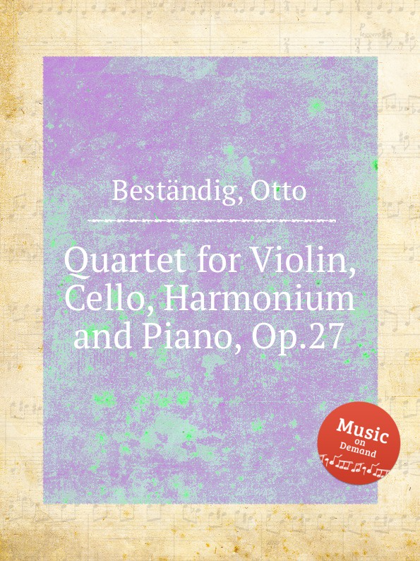 O. Beständig Quartet for Violin, Cello, Harmonium and Piano, Op.27 w rabl quartet for piano violin clarinet and cello op 1