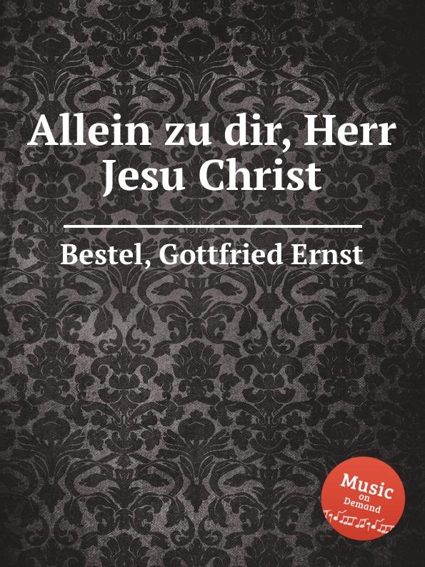 G.E. Bestel Allein zu dir, Herr Jesu Christ d buxtehude wir danken dir herr jesu christ buxwv 229