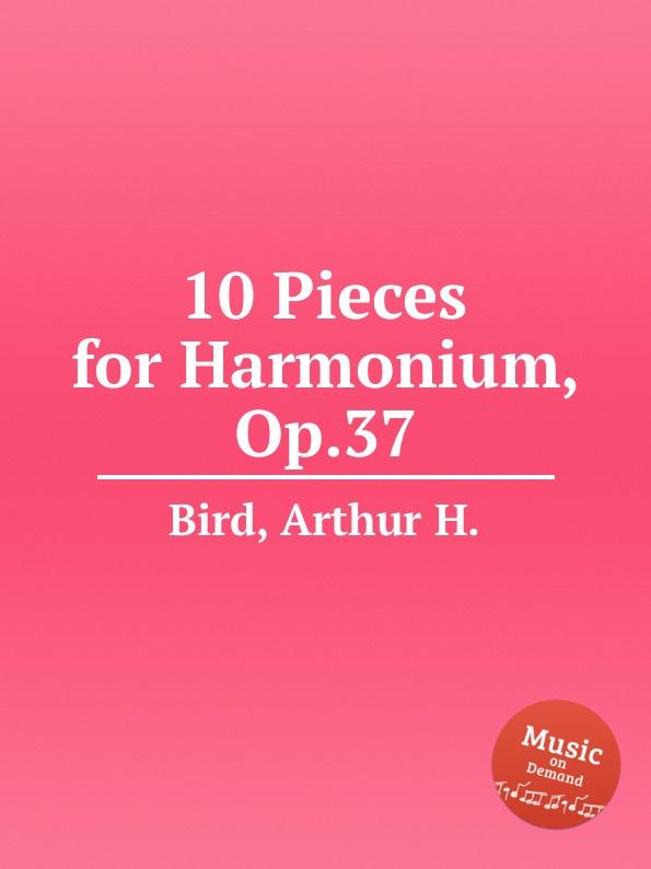 A.H. Bird 10 Pieces for Harmonium, Op.37