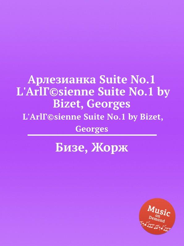 Ж. Бизе Арлезианка Suite No.1. L.Arlesienne Suite No.1 by Bizet, Georges l godowsky rigoletto suite no 1