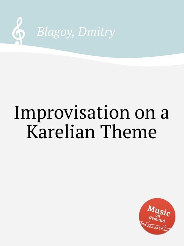 D. Blagoy Improvisation on a Karelian Theme d blagoy contrasts