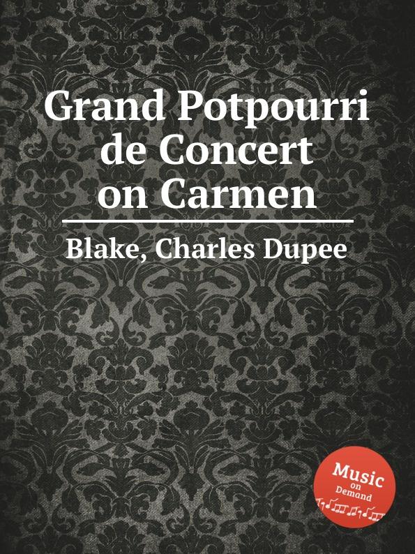 C.D. Blake Grand Potpourri de Concert on Carmen j rive king paraphrase de concert on bizet s carmen