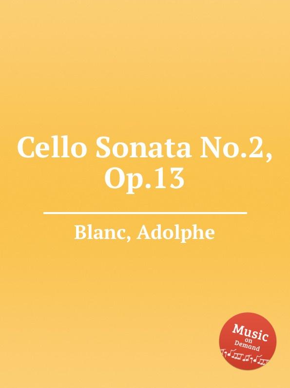 A. Blanc Cello Sonata No.2, Op.13