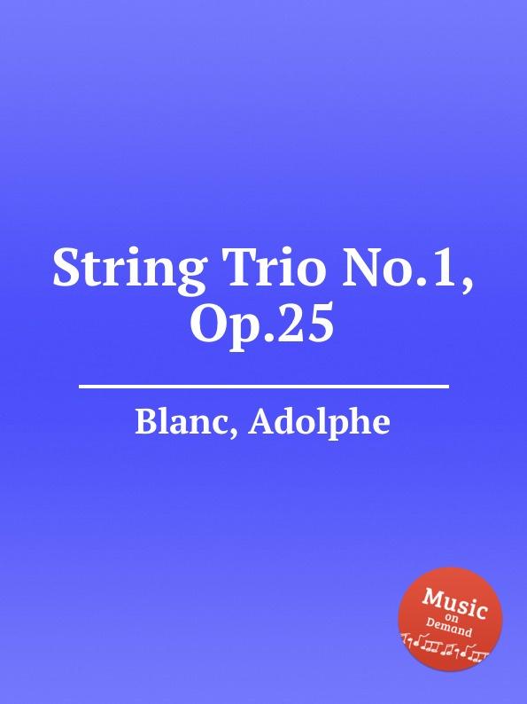 A. Blanc String Trio No.1, Op.25 a gallot string trio op 1