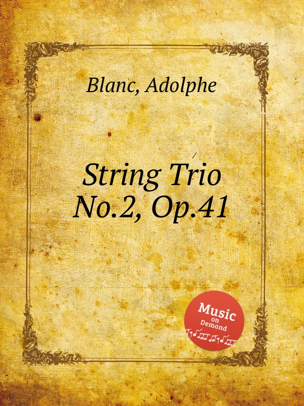A. Blanc String Trio No.2, Op.41 a gallot string trio op 1