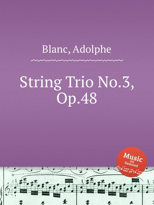 A. Blanc String Trio No.3, Op.48 a gallot string trio op 1
