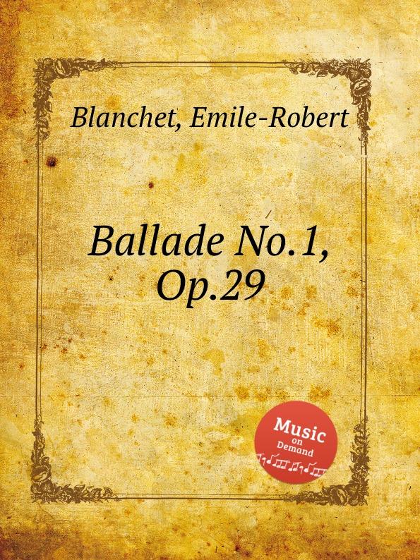 лучшая цена E.-R. Blanchet Ballade No.1, Op.29
