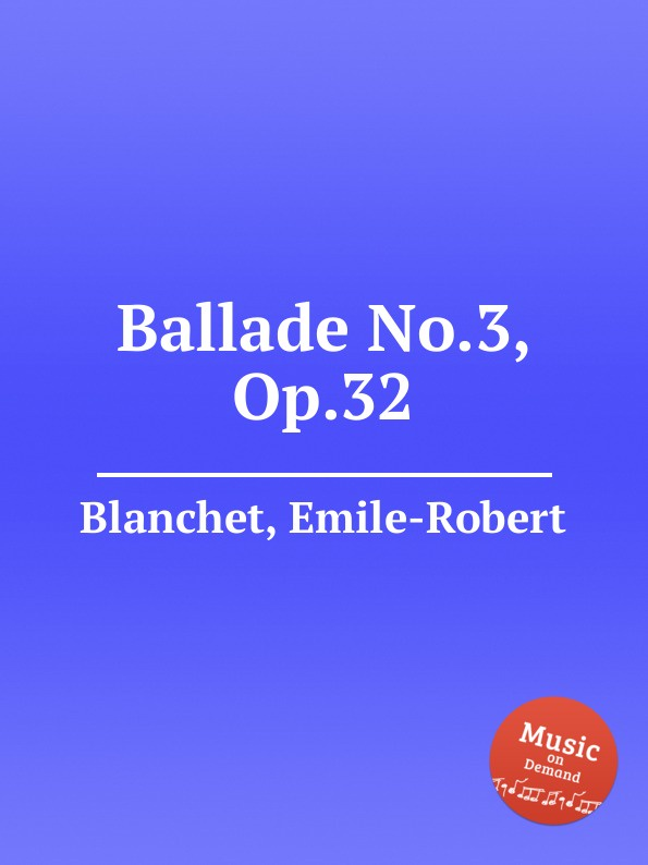 лучшая цена E.-R. Blanchet Ballade No.3, Op.32