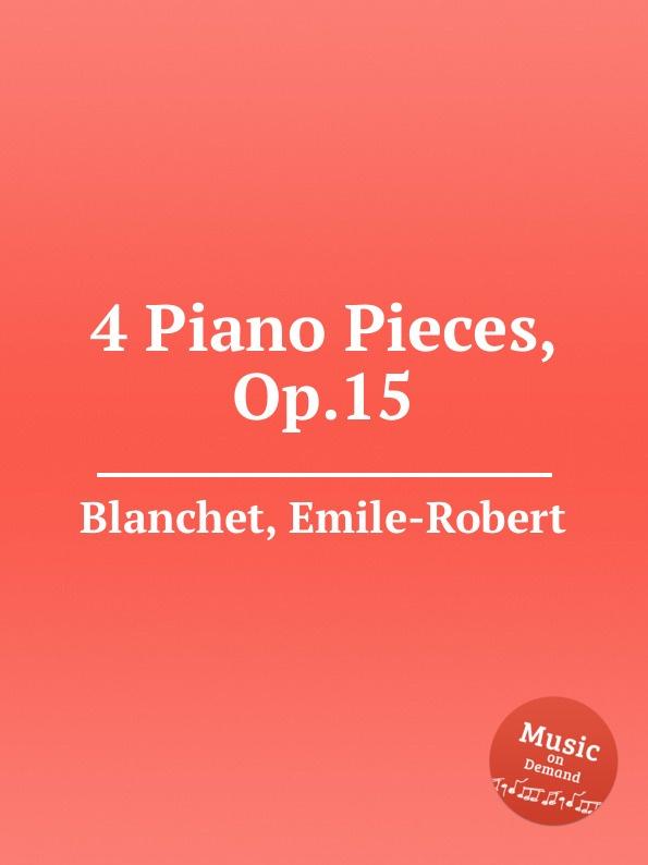 лучшая цена E.-R. Blanchet 4 Piano Pieces, Op.15
