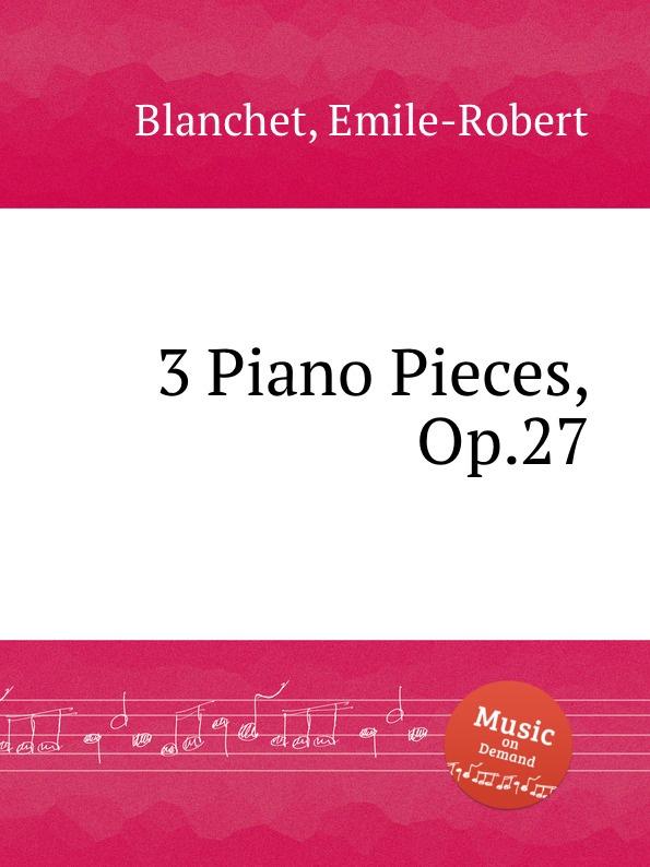 E.-R. Blanchet 3 Piano Pieces, Op.27