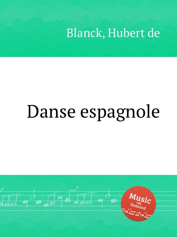 Hubert de Blanck Danse espagnole b lagye danse espagnole op 102