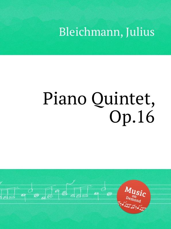 J. Bleichmann Piano Quintet, Op.16 j bleichmann piano quintet op 16
