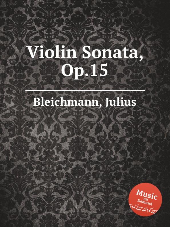 J. Bleichmann Violin Sonata, Op.15 j bleichmann piano quintet op 16