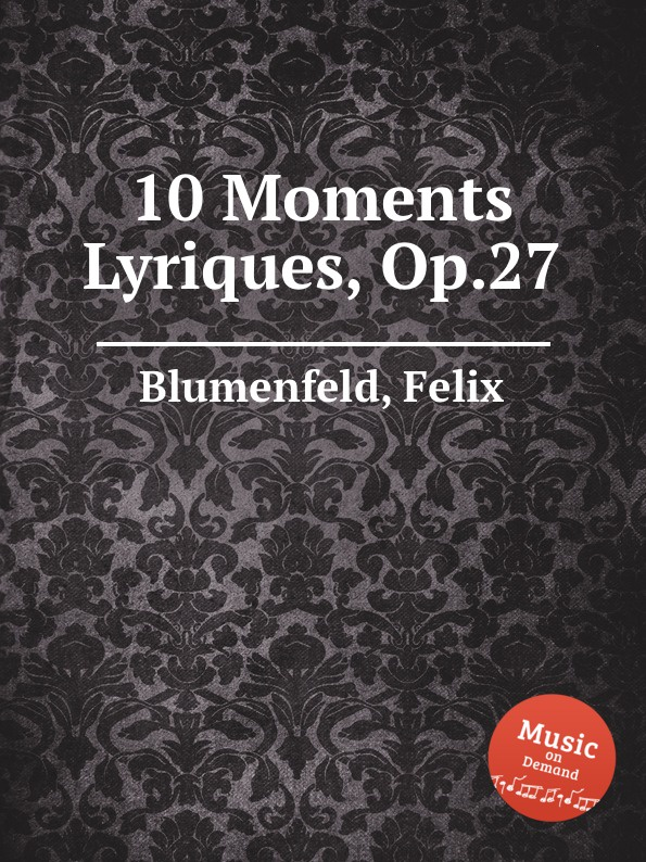 F. Blumenfeld 10 Moments Lyriques, Op.27 p juon moments lyriques op 56