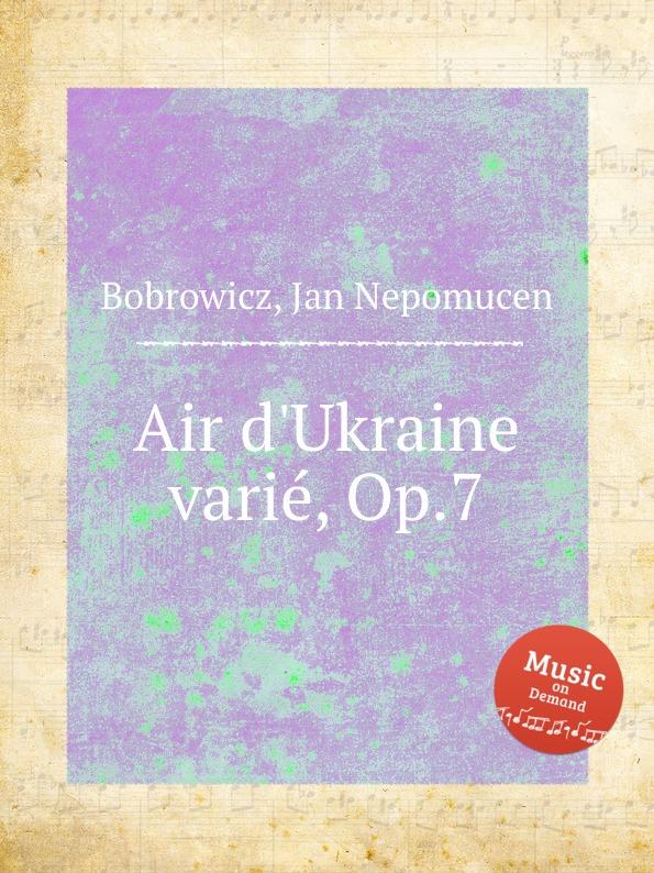 J. N. Bobrowicz Air d.Ukraine varie, Op.7 m carcassi air suisse varie op 20