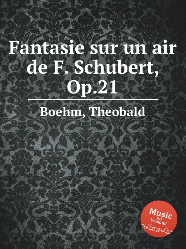 Th. Boehm Fantasie sur un air de F. Schubert, Op.21 th boehm fantasie sur un air de f schubert op 21