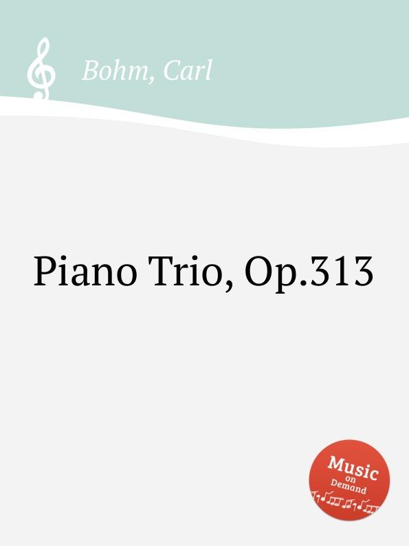 C. Bohm Piano Trio, Op.313