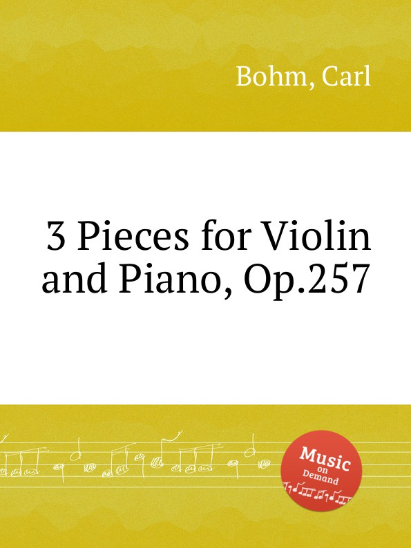 C. Bohm 3 Pieces for Violin and Piano, Op.257